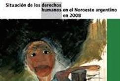 Informe Situación de los derechos humanos en el Noroeste argentino en 2008